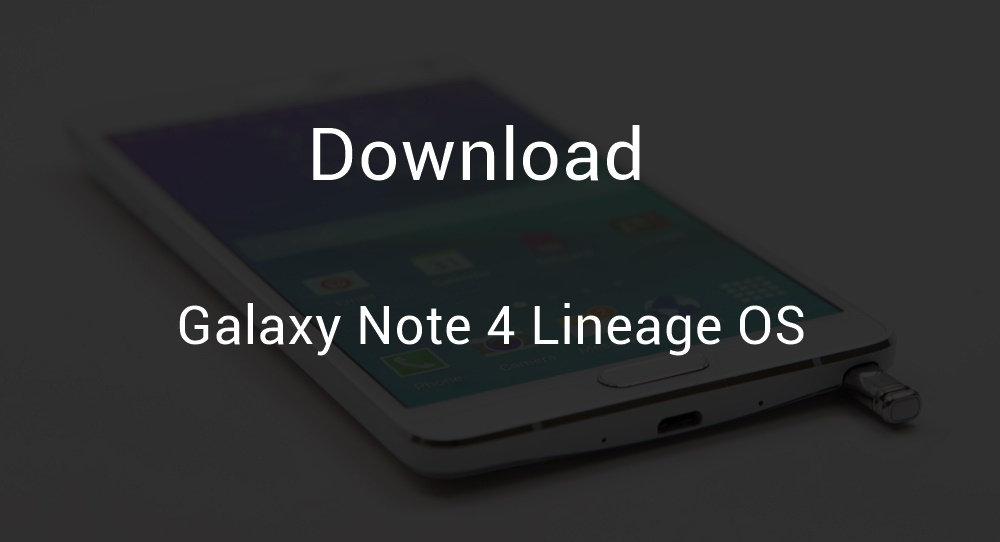 Download Galaxy Note 4 Snapdragon Lineage OS 14.1 [trltexx] [Android 7.1.1 Nougat]