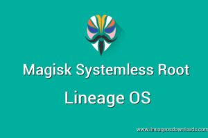 magisk systemless root lineage os